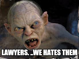 LAWYERS. ..WE HATES THEM | made w/ Imgflip meme maker