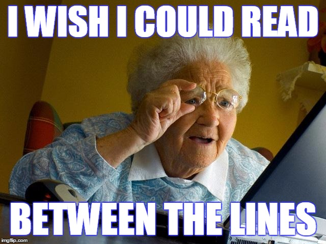 Grandma Finds The Internet Meme | I WISH I COULD READ BETWEEN THE LINES | image tagged in memes,grandma finds the internet | made w/ Imgflip meme maker