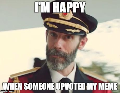 oh! i accidently press submit | I'M HAPPY WHEN SOMEONE UPVOTED MY MEME | image tagged in captain obvious,upvote,someone | made w/ Imgflip meme maker