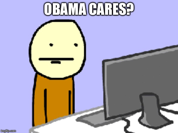 OBAMA CARES? | made w/ Imgflip meme maker