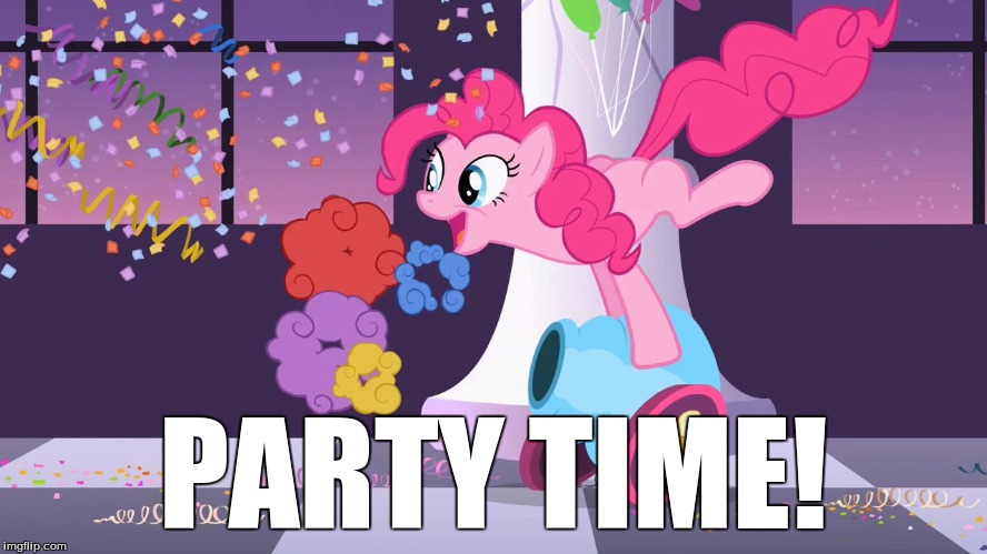 Pinkie Pie's party cannon explosion | PARTY TIME! | image tagged in pinkie pie's party cannon explosion | made w/ Imgflip meme maker