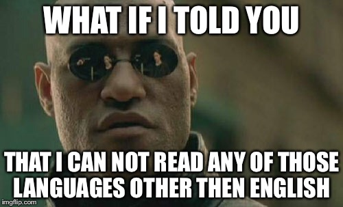 Matrix Morpheus Meme | WHAT IF I TOLD YOU THAT I CAN NOT READ ANY OF THOSE LANGUAGES OTHER THEN ENGLISH | image tagged in memes,matrix morpheus | made w/ Imgflip meme maker