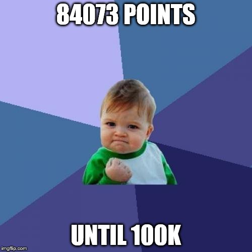 Success Kid Meme | 84073 POINTS UNTIL 100K | image tagged in memes,success kid | made w/ Imgflip meme maker