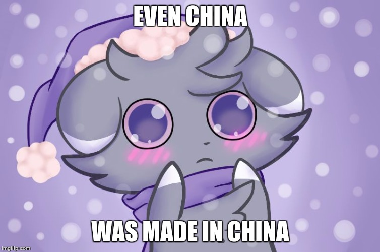 Espurr | EVEN CHINA WAS MADE IN CHINA | image tagged in espurr | made w/ Imgflip meme maker