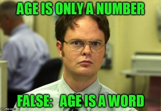 Dwight Schrute Meme | AGE IS ONLY A NUMBER FALSE:   AGE IS A WORD | image tagged in memes,dwight schrute | made w/ Imgflip meme maker
