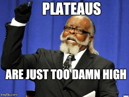 Too Damn High Meme | PLATEAUS YAHBLE ARE JUST TOO DAMN HIGH | image tagged in memes,too damn high | made w/ Imgflip meme maker
