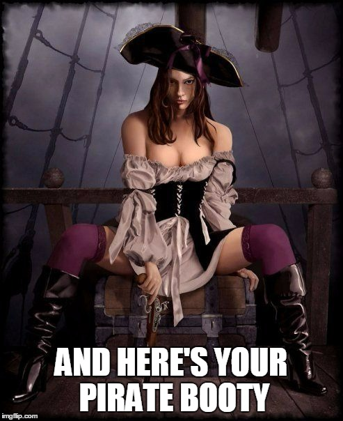 AND HERE'S YOUR PIRATE BOOTY | made w/ Imgflip meme maker