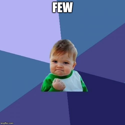 Success Kid Meme | FEW | image tagged in memes,success kid | made w/ Imgflip meme maker