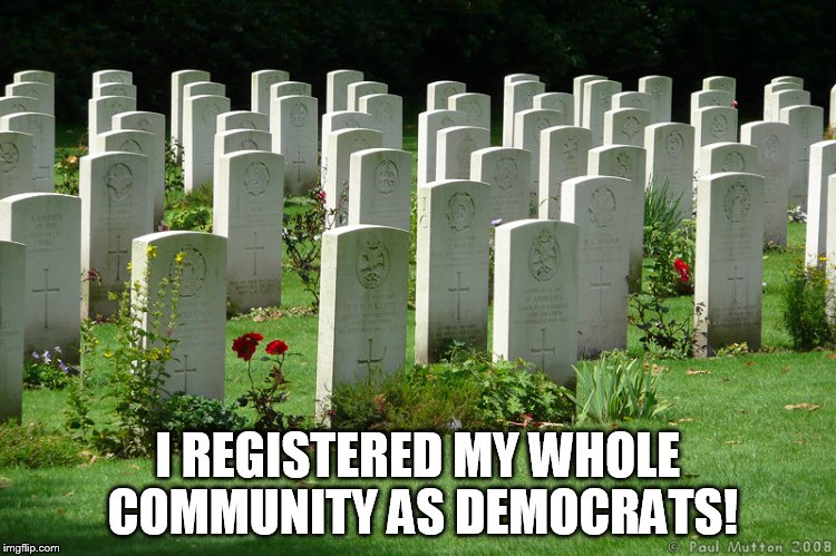 I REGISTERED MY WHOLE COMMUNITY AS DEMOCRATS! | made w/ Imgflip meme maker