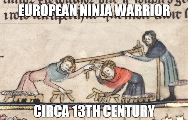 reality TV back when it was just reality |  EUROPEAN NINJA WARRIOR; CIRCA 13TH CENTURY | image tagged in medieval,medieval musings,medieval meme,historical meme,meme | made w/ Imgflip meme maker