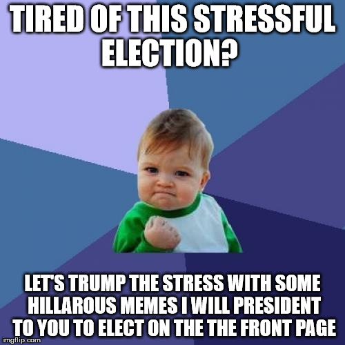 Funny Meme About Stress : Upvote this meme for me so that to get it on the