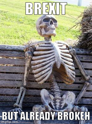 Brexit To Happen Skeleton | BREXIT BUT ALREADY BROKEH | image tagged in memes,waiting skeleton,brexit,waiting | made w/ Imgflip meme maker