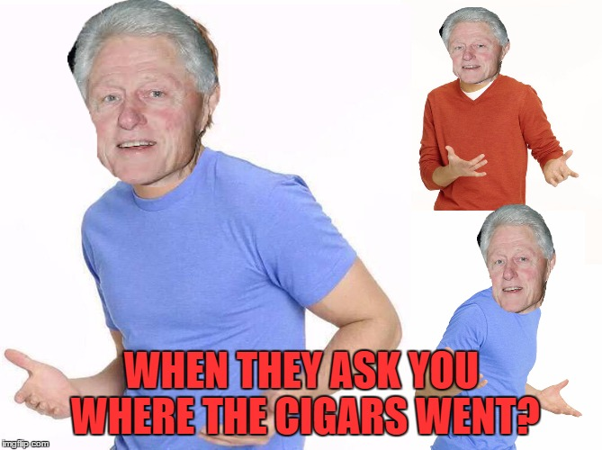 Where did you you put them Bill? | WHEN THEY ASK YOU WHERE THE CIGARS WENT? | image tagged in zac efron,memes,bill clinton,cigars | made w/ Imgflip meme maker