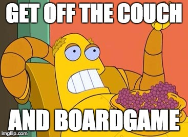 Hedonism Bot |  GET OFF THE COUCH; AND BOARDGAME | image tagged in memes,hedonism bot | made w/ Imgflip meme maker