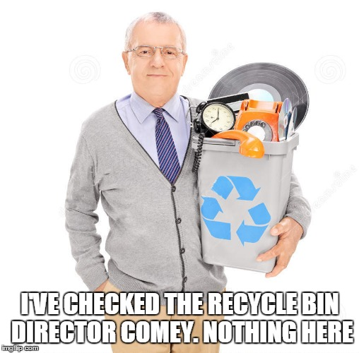I'VE CHECKED THE RECYCLE BIN DIRECTOR COMEY. NOTHING HERE | made w/ Imgflip meme maker