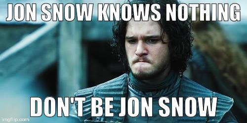 1c7wix jon snow know nothing memes imgflip