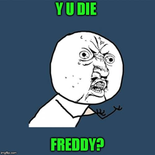 Y U No Meme | Y U DIE FREDDY? | image tagged in memes,y u no | made w/ Imgflip meme maker