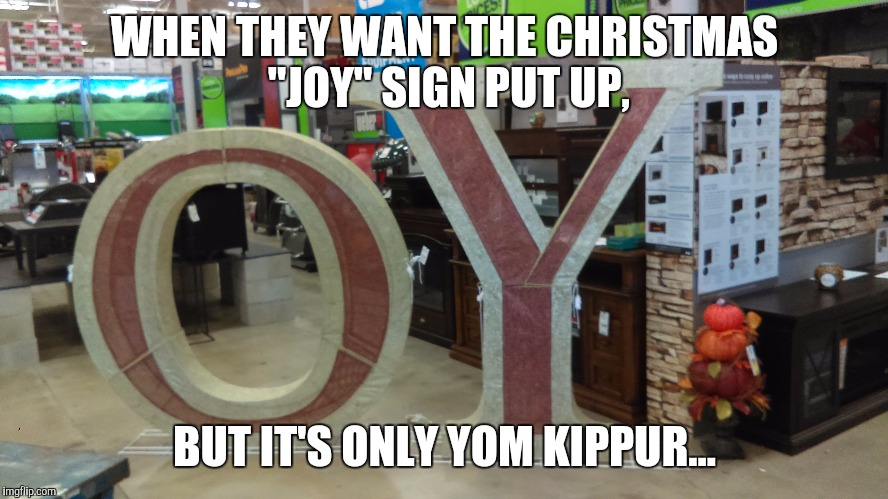 "Christmas Oy | WHEN THEY WANT THE CHRISTMAS ""JOY"" SIGN PUT UP, BUT IT'S ONLY YOM KIPPUR... 