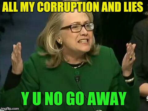 ALL MY CORRUPTION AND LIES Y U NO GO AWAY | made w/ Imgflip meme maker
