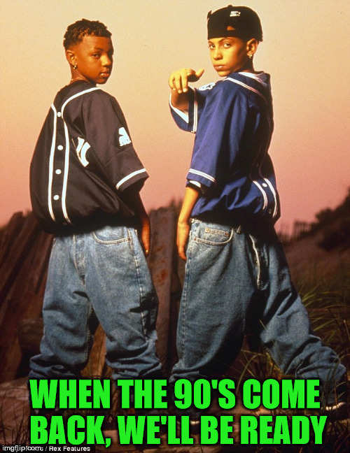They're Gonna Make You...Jump, Jump | WHEN THE 90'S COME BACK, WE'LL BE READY | image tagged in kriss kross,memes,kriss-kross,my templates challenge,my first cassette tape,follow the path | made w/ Imgflip meme maker