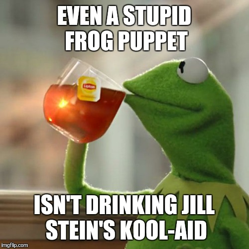 But Thats None Of My Business | EVEN A STUPID FROG PUPPET ISN'T DRINKING JILL STEIN'S KOOL-AID | image tagged in memes,but thats none of my business,kermit the frog | made w/ Imgflip meme maker