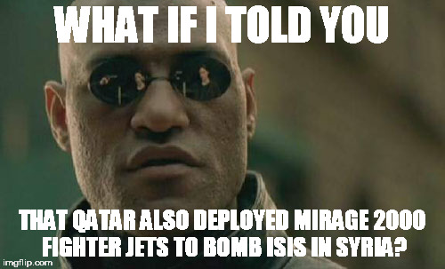 Matrix Morpheus Meme | WHAT IF I TOLD YOU THAT QATAR ALSO DEPLOYED MIRAGE 2000 FIGHTER JETS TO BOMB ISIS IN SYRIA? | image tagged in memes,matrix morpheus | made w/ Imgflip meme maker