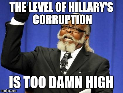 Too Damn High Meme | THE LEVEL OF HILLARY'S CORRUPTION IS TOO DAMN HIGH | image tagged in memes,too damn high | made w/ Imgflip meme maker