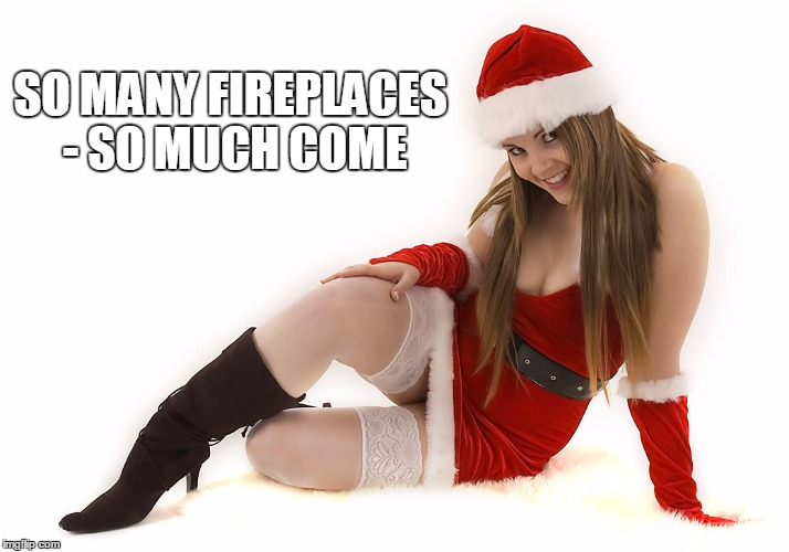 SO MANY FIREPLACES - SO MUCH COME | made w/ Imgflip meme maker