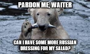 PARDON ME, WAITER CAN I HAVE SOME MORE RUSSIAN DRESSING FOR MY SALAD? | made w/ Imgflip meme maker