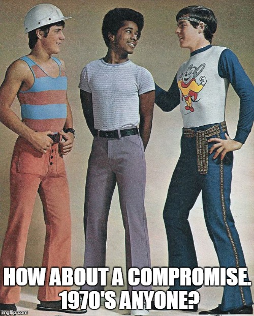 HOW ABOUT A COMPROMISE. 1970'S ANYONE? | made w/ Imgflip meme maker