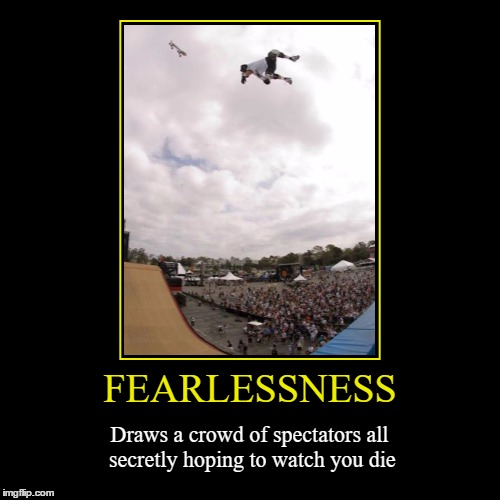 Fearlessness | FEARLESSNESS | Draws a crowd of spectators all secretly hoping to watch you die | image tagged in funny,demotivationals,wmp,fearless,fearlessness | made w/ Imgflip demotivational maker
