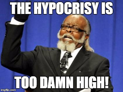 Too Damn High Meme | THE HYPOCRISY IS TOO DAMN HIGH! | image tagged in memes,too damn high | made w/ Imgflip meme maker
