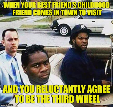 He smelled like cigarettes. |  WHEN YOUR BEST FRIEND'S CHILDHOOD FRIEND COMES IN TOWN TO VISIT; AND YOU RELUCTANTLY AGREE TO BE THE THIRD WHEEL | image tagged in memes,forrest gump,ice cube,friends | made w/ Imgflip meme maker