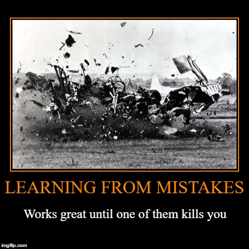 Learning from Mistakes | LEARNING FROM MISTAKES | Works great until one of them kills you | image tagged in funny,demotivationals,wmp,mistakes,failure | made w/ Imgflip demotivational maker
