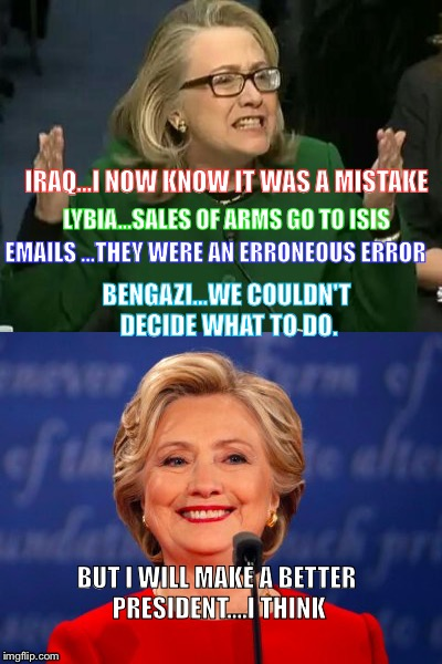 Hillary | IRAQ...I NOW KNOW IT WAS A MISTAKE LYBIA...SALES OF ARMS GO TO ISIS EMAILS ...THEY WERE AN ERRONEOUS ERROR BENGAZI...WE COULDN'T DECIDE WHAT | image tagged in scumbag | made w/ Imgflip meme maker