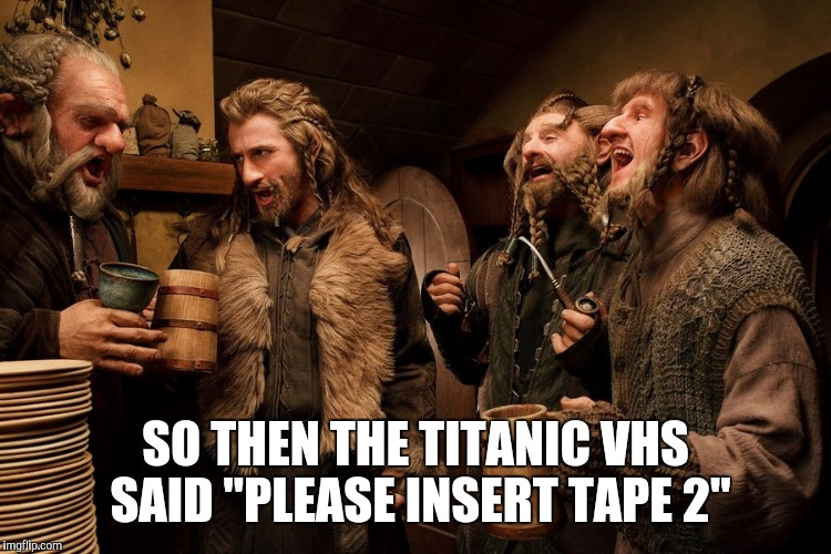 "Thanks user KyleThomas2 for the idea. | SO THEN THE TITANIC VHS SAID ""PLEASE INSERT TAPE 2"" 