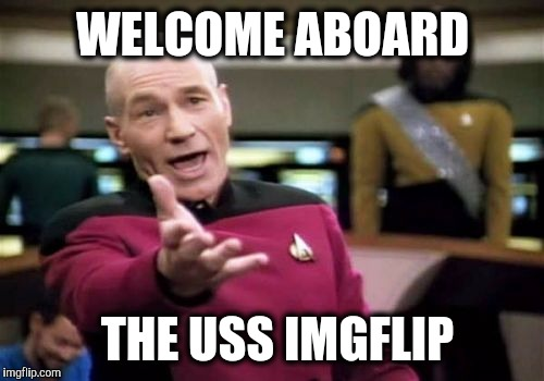 Picard Wtf Meme | WELCOME ABOARD THE USS IMGFLIP | image tagged in memes,picard wtf | made w/ Imgflip meme maker