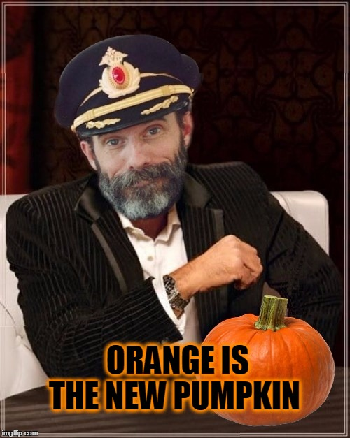 Most obviously interesting pumpkin | ORANGE IS THE NEW PUMPKIN | image tagged in most obviously interesting pumpkin,pumpkin,pumpkin spice,orange is the new black,orange,what if i told you | made w/ Imgflip meme maker