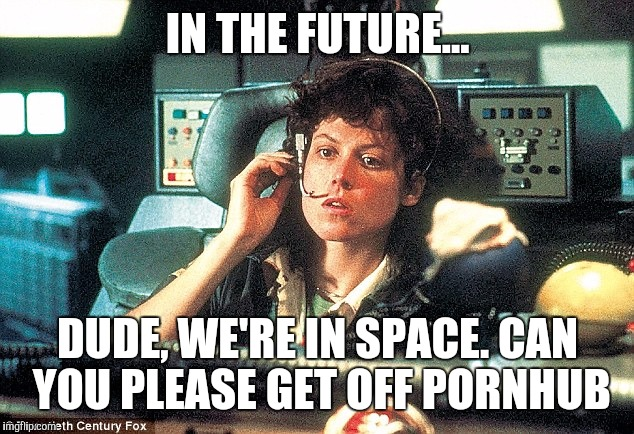 IN THE FUTURE... DUDE, WE'RE IN SPACE. CAN YOU PLEASE GET OFF PORNHUB | made w/ Imgflip meme maker