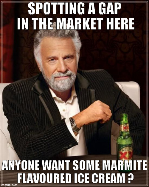 Tesco Meme | SPOTTING A GAP IN THE MARKET HERE ANYONE WANT SOME MARMITE FLAVOURED ICE CREAM ? | image tagged in memes,the most interesting man in the world,tesco,marmite,ice cream | made w/ Imgflip meme maker