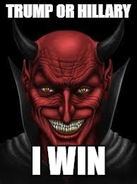 Devil | TRUMP OR HILLARY I WIN | image tagged in devil | made w/ Imgflip meme maker