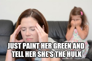 JUST PAINT HER GREEN AND TELL HER SHE'S THE HULK | made w/ Imgflip meme maker