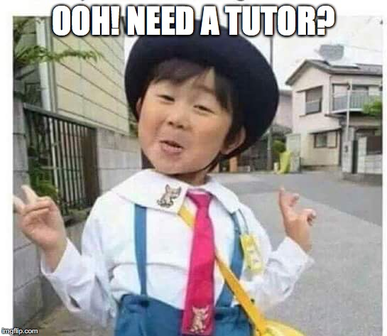 OOH! NEED A TUTOR? | made w/ Imgflip meme maker
