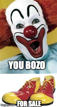YOU BOZO FOR SALE | made w/ Imgflip meme maker