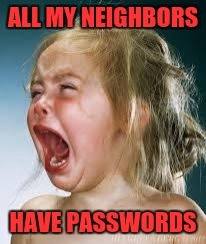 ALL MY NEIGHBORS HAVE PASSWORDS | made w/ Imgflip meme maker