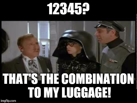 12345? THAT'S THE COMBINATION TO MY LUGGAGE! | made w/ Imgflip meme maker