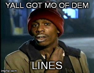 Y'all Got Any More Of That Meme | YALL GOT MO OF DEM LINES | image tagged in memes,yall got any more of | made w/ Imgflip meme maker