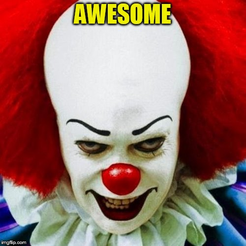 Pennywise | AWESOME | image tagged in pennywise | made w/ Imgflip meme maker