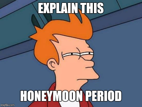 Futurama Fry Meme | EXPLAIN THIS HONEYMOON PERIOD | image tagged in memes,futurama fry | made w/ Imgflip meme maker