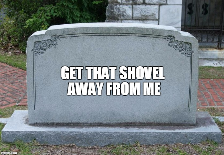 GET THAT SHOVEL AWAY FROM ME | made w/ Imgflip meme maker